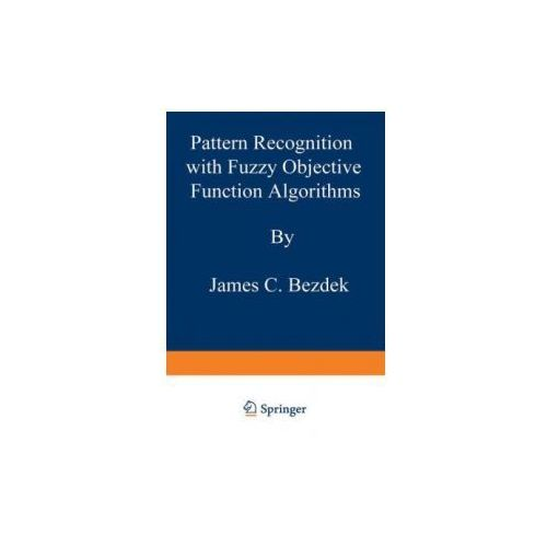 Pattern Recognition with Fuzzy Objective Function Algorithms (9781475704525)
