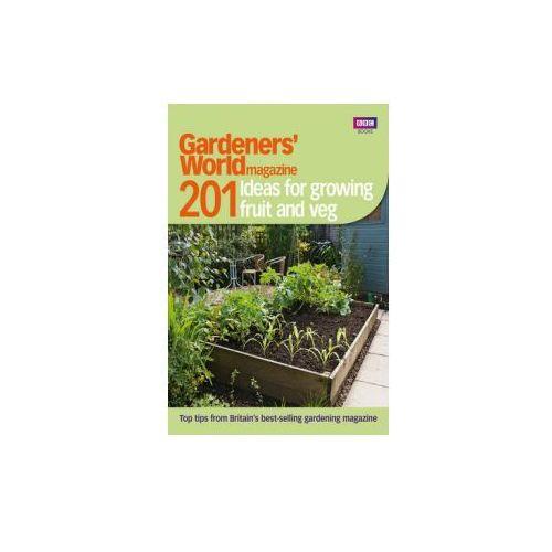 Gardeners' World: 201 Ideas for Growing Fruit and Veg