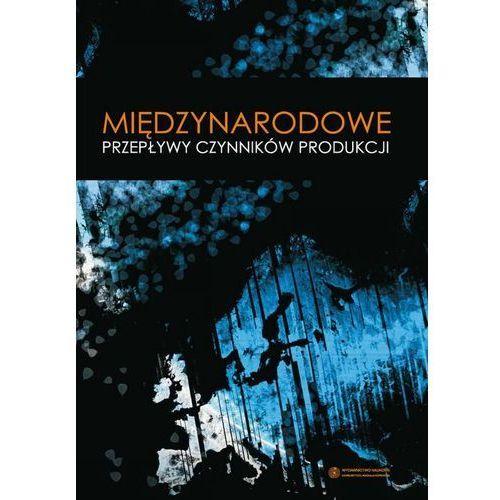 Międzynarodowe przepływy czynników produkcji - Piotr Siemiątkowski (9788323125884)