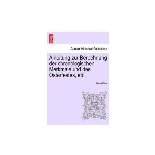 Anleitung Zur Berechnung Der Chronologischen Merkmale Und Des Osterfestes, Etc. (9781241353346)