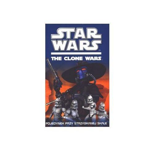 Star Wars. The Clone Wars. Pojedynek przy strzaskanej skale (Hachette Livre Wiedza i Życie)