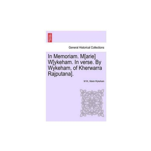 In Memoriam. M[arie] W[ykeham. in Verse. by Wykeham, of Kherwarra Rajputana].