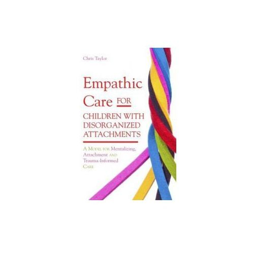 Empathic Care for Children with Disorganized Attachments (9781849051828)