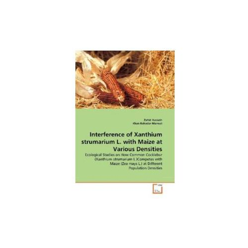 Interference of Xanthium strumarium L. with Maize at Various Densities (9783639351637)