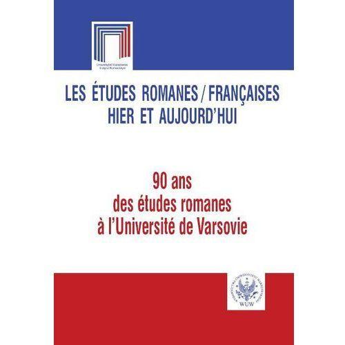 Les études romanes Françaises hier et aujourd`hui. 90 ans des études romanes l`Université de Var (9788323506713)