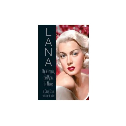 Lana Turner : The Memories, The Myths, The Movies (9780762433162)