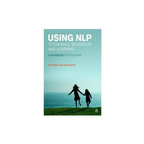 Using NLP to Enhance Behaviour and Learning: A Handbook for Teachers
