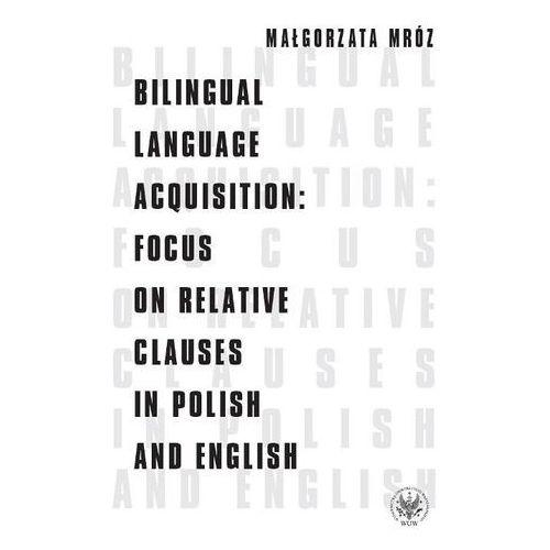 Bilingual Language Acquisition Focus on Relative Clauses in Polish and English, Małgorzata Mróz