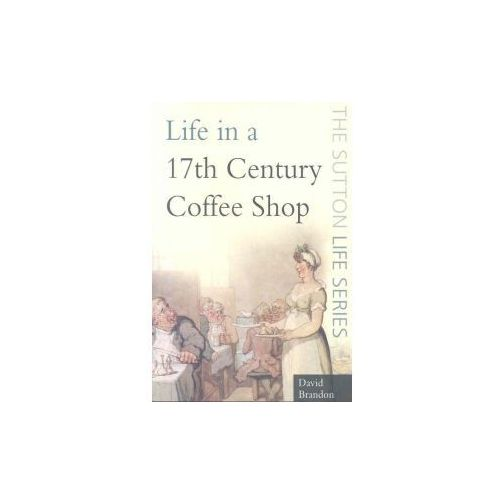 Life in a Seventeenth-century Coffee Shop