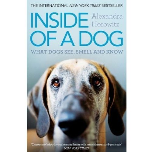 Inside Of A Dog : What Dogs See, Smell, And Know, Horowitz, Alexandra