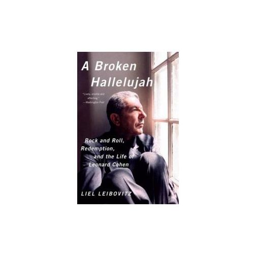 Broken Hallelujah - Rock and Roll, Redemption, and the Life of Leonard Cohen