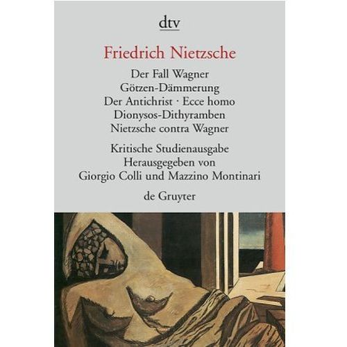 Der Fall Wagner. Götzen-Dämmerung. Der Antichrist; Ecce homo; Dionysos-Dithyramben; Nietzsche contra Wagner (9783423301565)