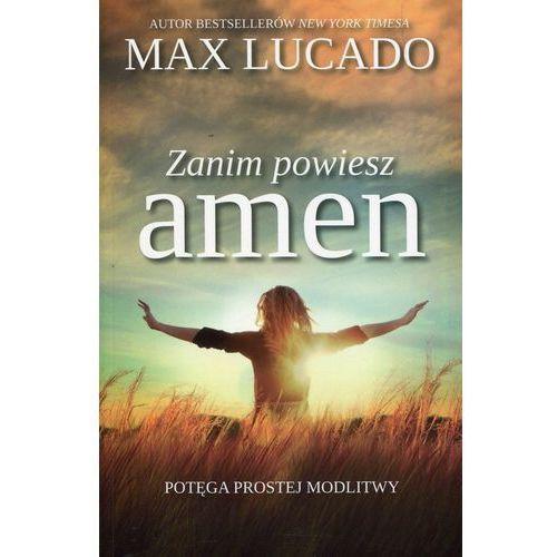 Zanim powiesz amen Potęga prostej modlitwy - Max Lucado (9788365553560)