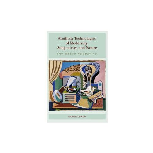 Aesthetic Technologies of Modernity, Subjectivity, and Nature (9780520287372)