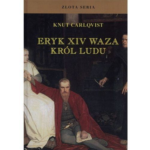 Eryk XIV Waza. Król ludu Carlqvist Knut (9788389929990)