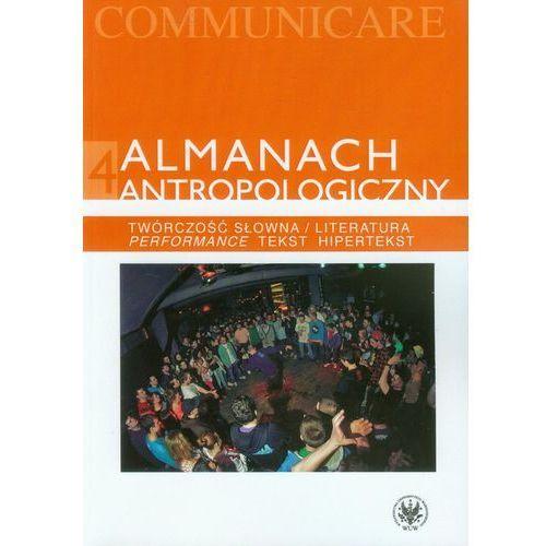 Almanach antropologiczny 4 Twórczość słowna / Literatura. Performance, tekst, hipertekst