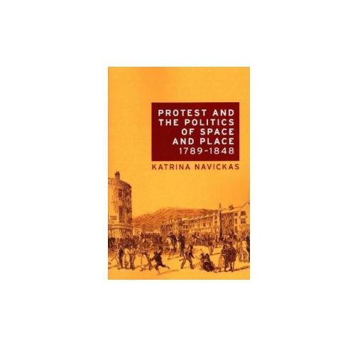 Protest and the Politics of Space and Place, 1789-1848 (9781526116703)