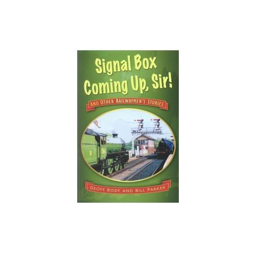 Signal Box Coming Up, Sir! and Other Railwaymen's Stories