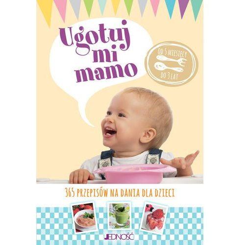 Ugotuj mi mamo. 365 przepisów na dania dla dzieci - Praca zbiorowa