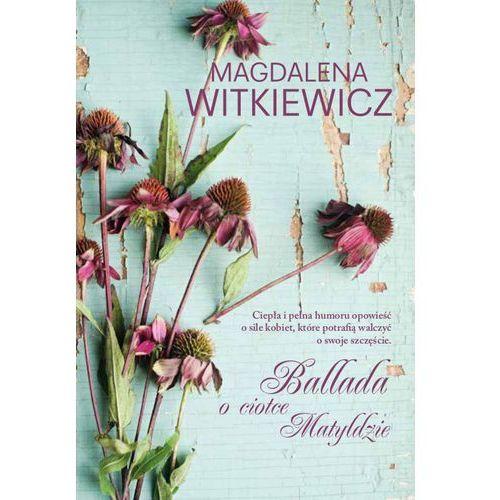 Ballada o ciotce Matyldzie - Magdalena Witkiewicz (195 str.)