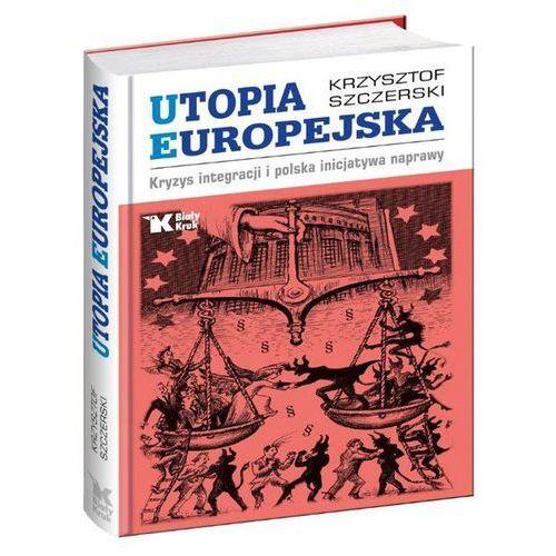 Utopia Europejska Kryzys integracji i polska inicjatywa naprawy, Krzysztof Szczerski