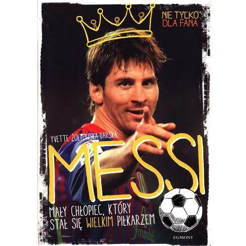 Messi. Mały chłopiec, który stał się wielkim piłkarzem, Yvette Zółtowska-Darska
