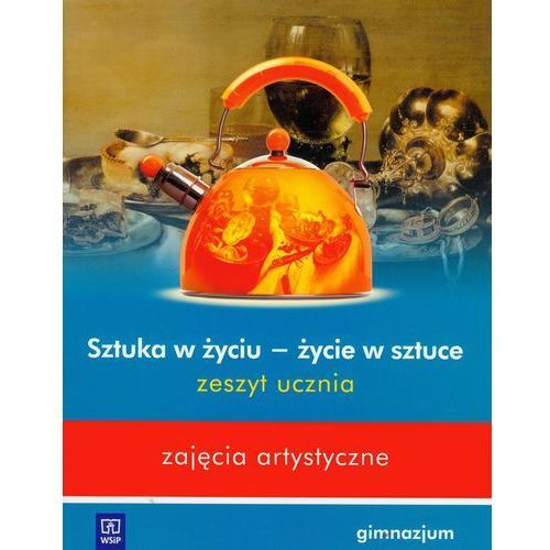 Plastyka Zajęcia artystyczne Sztuka w życiu - życie w sztuce GIMN kl.1-3 ćwiczenia - Beata Mikulik (9788302118586)