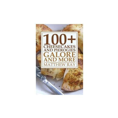 100+ Cheesecakes and Pierogies Galore and More (ISBN 9781630043650)