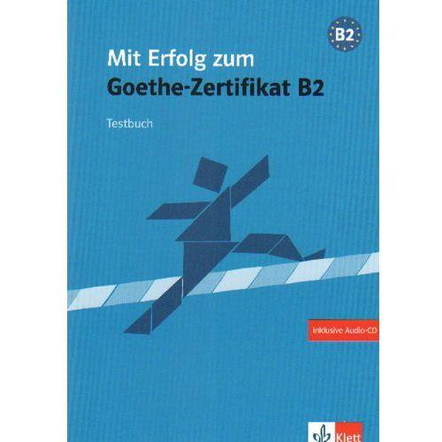 Mit Erfolg Zum Goethe-Zertifikat B2. Testbuch Z Płytą Cd