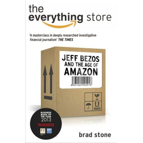 Everything Store: Jeff Bezos and the Age of Amazon, Stone, Brad
