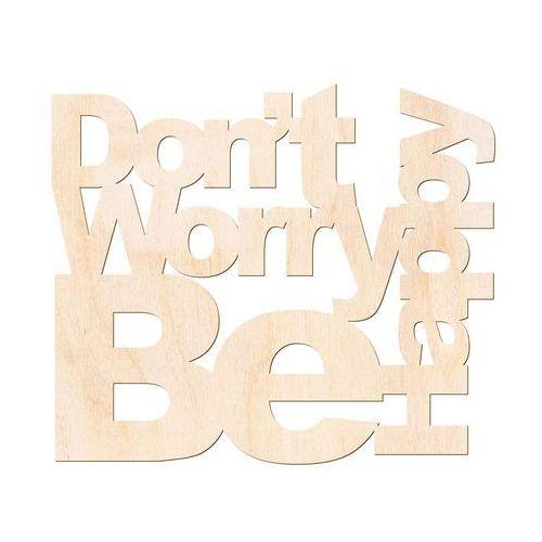 Dekoracja napis na ścianę Dont't Worry Be Happy - 4 mm
