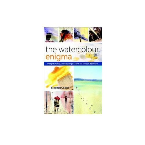 The Watercolour Enigma: A Complete Painting Course Revealing the Secrets and Science of Watercolour (9781782215615)