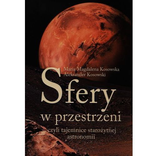 Sfery w przestrzeni, czyli tajemnice starożytnej astronomii (9788378561064)