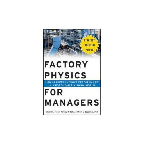 Factory Physics for Managers: How Leaders Improve Performanc
