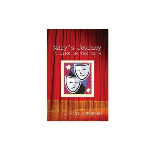 Mary's Journey a Life in the Arts: An Autobiography - My Own Story