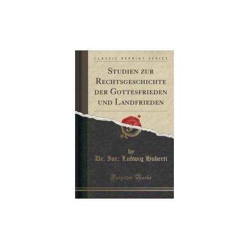 Studien Zur Rechtsgeschichte Der Gottesfrieden Und Landfrieden (Classic Reprint)
