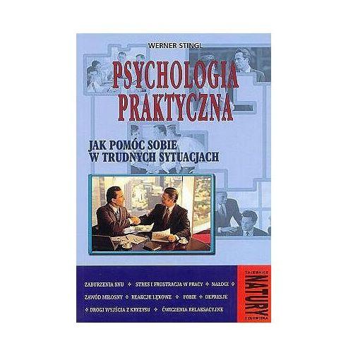 PSYCHOLOGIA PRAKTYCZNA. JAK POMÓC SOBIE W TRUDNYCH SYTUACJACH Werner Stingl (kategoria: Psychologia)