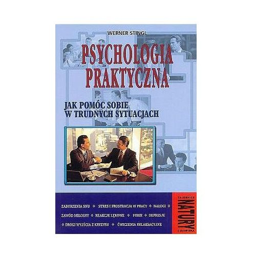 PSYCHOLOGIA PRAKTYCZNA. JAK POMÓC SOBIE W TRUDNYCH SYTUACJACH Werner Stingl