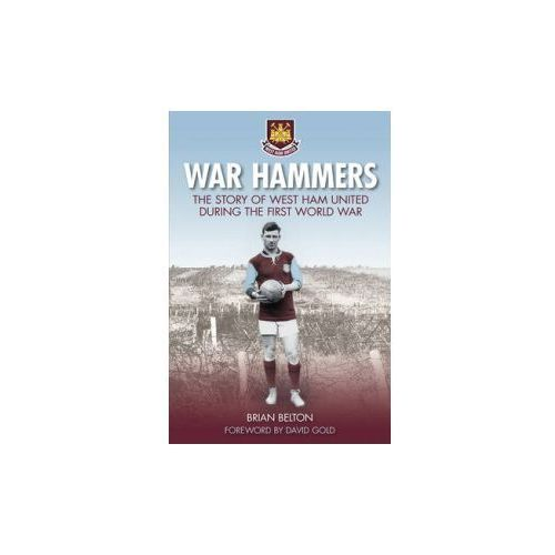War Hammers I: The Story of West Ham United During the First (9780750956017)