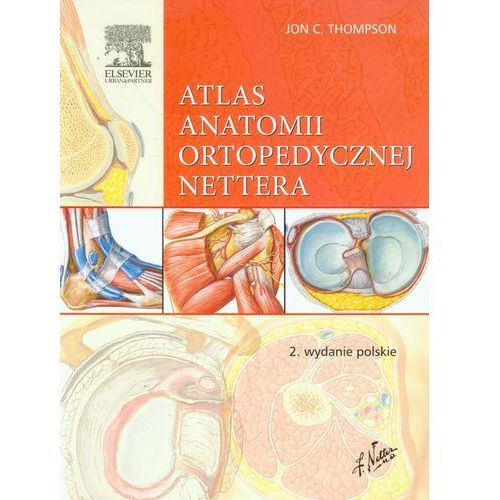 Atlas anatomii ortopedycznej Nettera Wydanie II Rok 2014 (9788376098166)