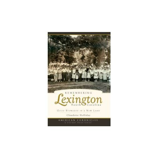 Remembering Lexington, South Carolina: Good Stewards in a New Land (9781596295254)