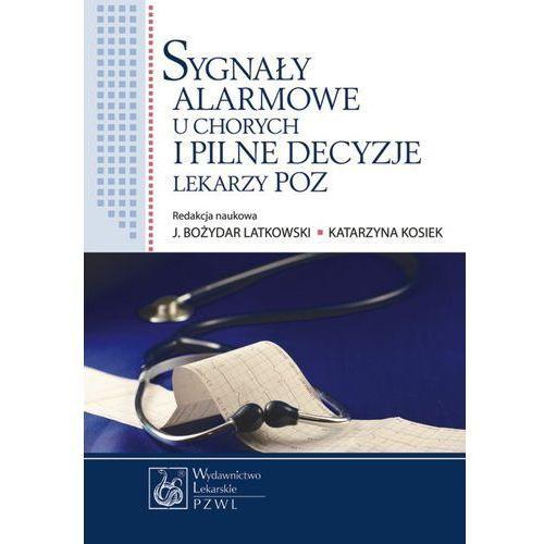 Sygnały alarmowe u chorych i pilne decyzje lekarzy POZ (210 str.)