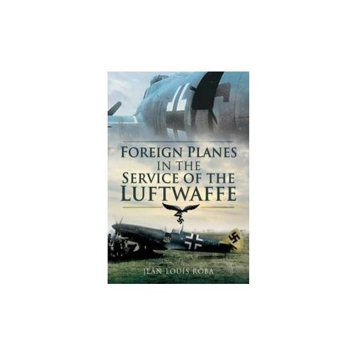 Foreign Planes in the Service of the Luftwaffe (9781848840812)