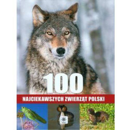 100 NAJCIEKAWSZYCH ZWIERZĄT POLSKI TW (9788378870005)