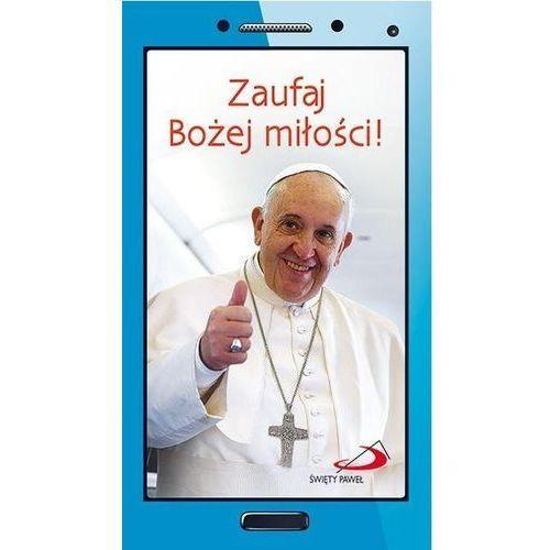 Zaufaj Bożej miłości! Papież Franciszek krótko i na temat (2015)