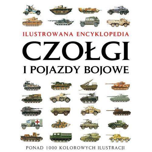 Czołgi I Pojazdy Bojowe. Ilustrowana Encyklopedia (2010)