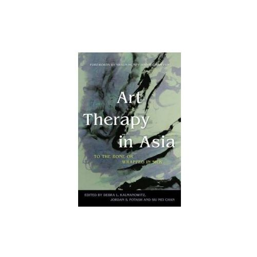 Art Therapy in Asia To the Bone or Wrapped in Silk (9781849052108)