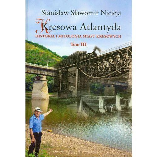 Kresowa Atlantyda Tom 3 Historia i mitologia miast kresowych, Stanisław Sławomir Nicieja