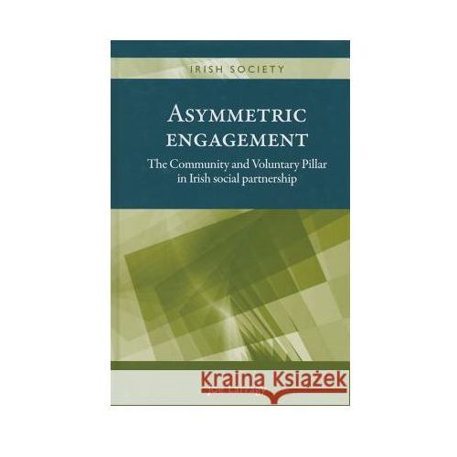 Asymmetric Engagement: The Community and Voluntary Pillar in Irish Social Partnership, Joe Larragy