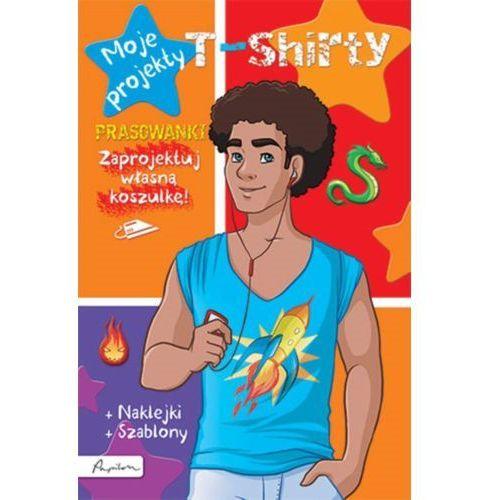 Moje projekty. T-shirty. Książka z prasowankami, naklejkami i szablonami - Praca zbiorowa, oprawa broszurowa